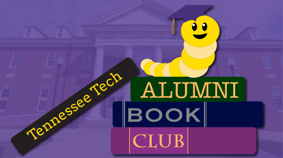 "graphic of a little golden bookworm with a mortarboard in front of Volpe Library. It reads ""Tennessee Tech Alumni Book Club."""